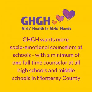 GHGH Wants More socio-emotional counselors at schools - with a minimum of one full time counselor at all high schools and middle schools in Monterey County